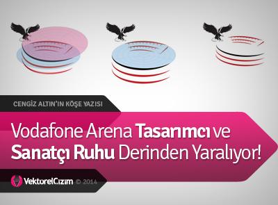 Vodafone Arena Sanatçı Ruhu Derinden Yaralıyor!