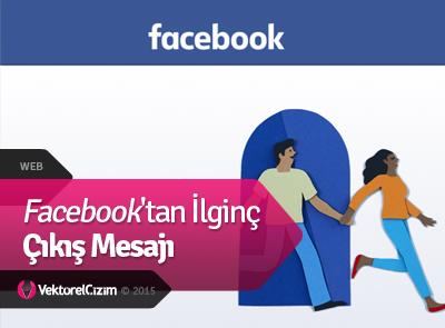 Facebook'tan İlginç Çıkış Mesajı