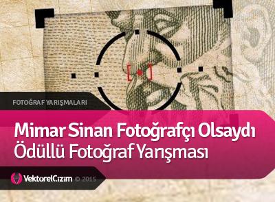 6 Bin TL Ödüllü Mimar Sinan Fotoğrafçı Olsaydı Fotoğraf Yarışması