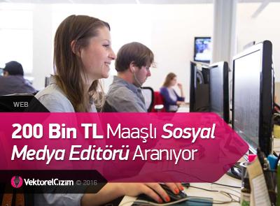 200 Bin TL Maaşlı Sosyal Medya Editörü Aranıyor