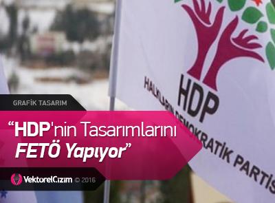HDP'nin Tasarımlarını FETÖ Yapıyor